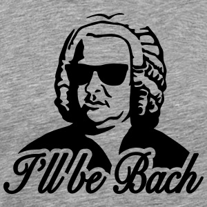 I'll be Bach T-Shirts - Men's Premium T-Shirt