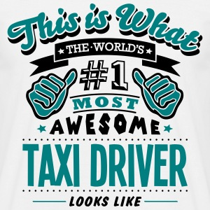 taxi driver world no1 most awesome T-SHIRT - Men's T-Shirt