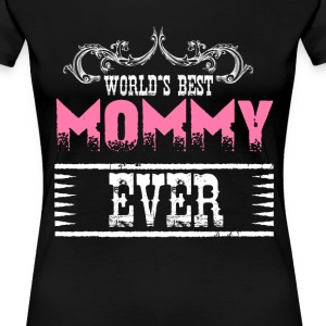 World's Best Mommy Ever T-Shirts - Women's Premium T-Shirt