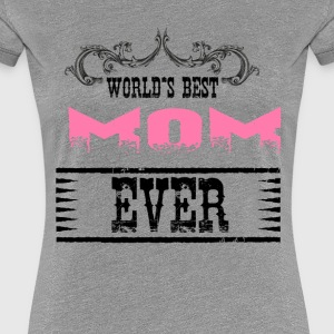 World's Best Mom Ever T-Shirts - Women's Premium T-Shirt