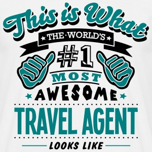 travel agent world no1 most awesome T-SHIRT - Men's T-Shirt