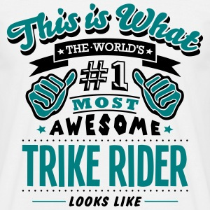 trike rider world no1 most awesome T-SHIRT - Men's T-Shirt