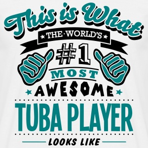 tuba player world no1 most awesome T-SHIRT - Men's T-Shirt