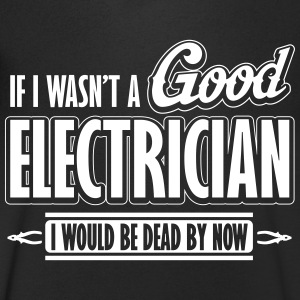 If I wasn't a good electrician, I would be dead T-shirts - T-shirt med v-ringning herr