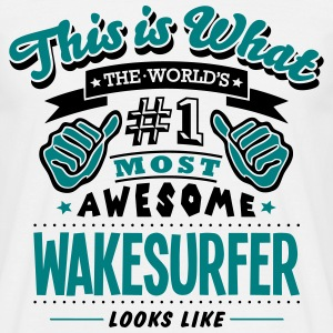 wakesurfer world no1 most awesome T-SHIRT - Men's T-Shirt