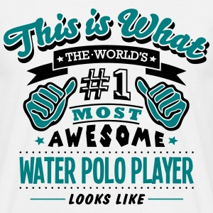water polo player world no1 most awesome T-SHIRT - Men's T-Shirt