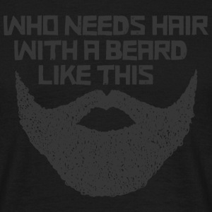 Who Needs Hair With A Beard Like This T-shirts - Herre-T-shirt