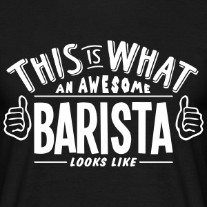 awesome barista looks like pro design t-shirt - Men's T-Shirt