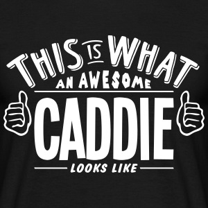 awesome caddie looks like pro design t-shirt - Men's T-Shirt