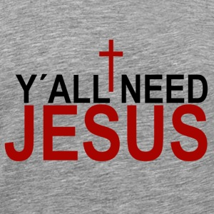 Y'all need jesus T-Shirts - Männer Premium T-Shirt