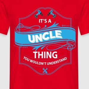 it's a uncle thing you wouldnt understand T-Shirts - Men's T-Shirt