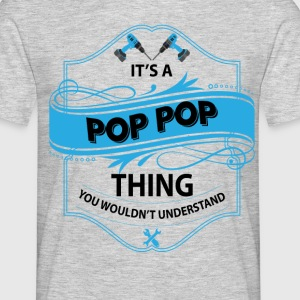 its a pop pop things you wouldnt understand T-Shirts - Men's T-Shirt
