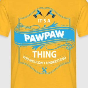 it's a pawpaw thing you wouldnt understand T-Shirts - Men's T-Shirt