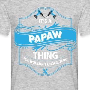 It's a Papaw thing  T-Shirts - Men's T-Shirt