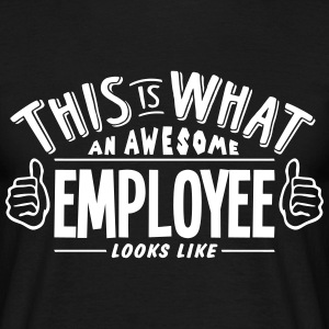 awesome employee looks like pro design t-shirt - Men's T-Shirt