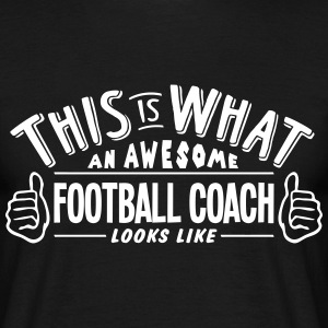 awesome football coach looks like pro de t-shirt - Men's T-Shirt