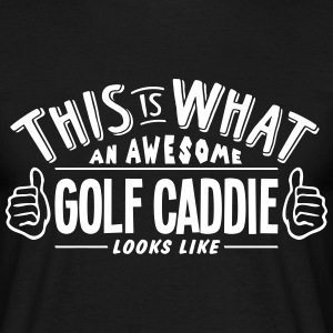 awesome golf caddie looks like pro desig t-shirt - Men's T-Shirt