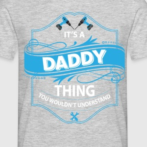 it s a daddy thing you wouldnt understand T-Shirts - Men's T-Shirt