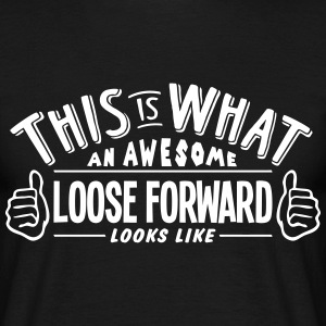 awesome loose forward looks like pro des t-shirt - Men's T-Shirt