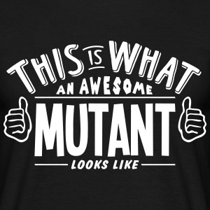 awesome mutant looks like pro design t-shirt - Men's T-Shirt