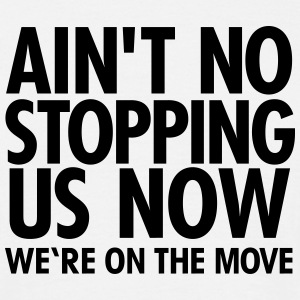 Ain't No Stopping Us Now - We're On The Move T-shirts - Mannen T-shirt