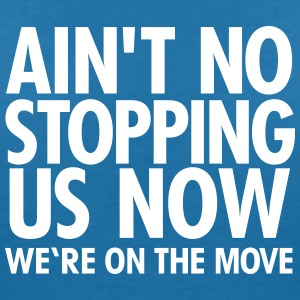 Ain't No Stopping Us Now - We're On The Move T-Shirts - Women's V-Neck T-Shirt
