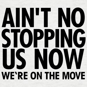 Ain't No Stopping Us Now - We're On The Move Tee shirts - T-shirt Homme col V