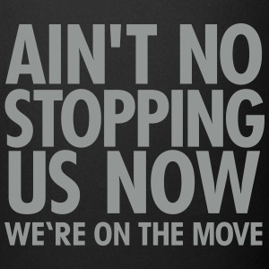 Ain't No Stopping Us Now - We're On The Move Kopper & tilbehør - Ensfarget kopp