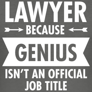 Lawyer Because Genius Isn't An Official Job Title T-shirts - slim fit T-shirt