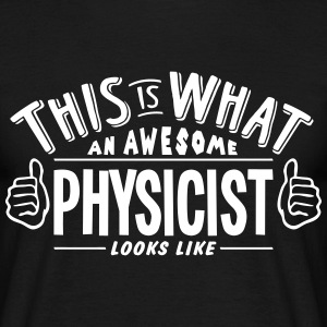 awesome physicist looks like pro design t-shirt - Men's T-Shirt