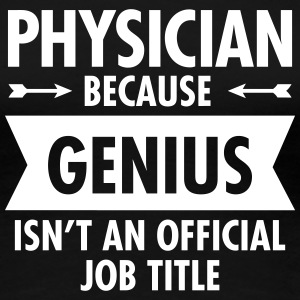 Physician - Genius T-Shirts - Women's Premium T-Shirt