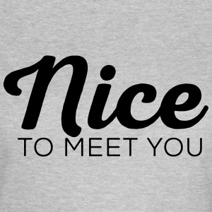 NICE to meet you - Women's T-Shirt