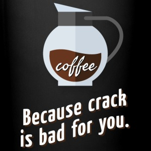 Coffee – because crack is bad for you Tassen & Zubehör - Tasse einfarbig