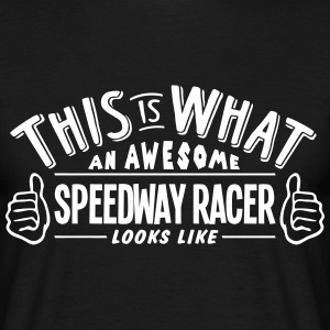 awesome speedway racer looks like pro de t-shirt - Men's T-Shirt