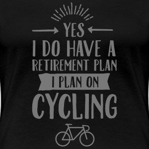Yes I Do Have A Retirement Plan... T-shirts - Dame premium T-shirt