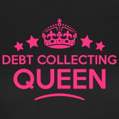 debt collecting queen keep calm style co WOMENS T-