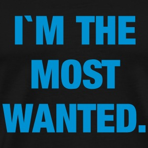I`m the most wanted Tee shirts - T-shirt Premium Homme