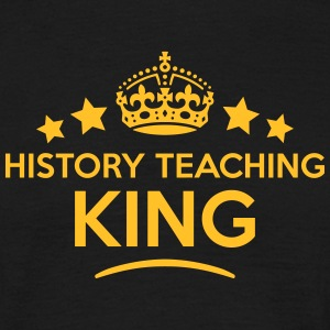 history teaching king keep calm style cr T-SHIRT - Men's T-Shirt