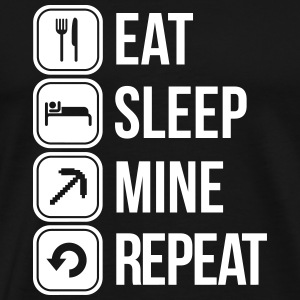 eat sleep mine repeat T-Shirts - Männer Premium T-Shirt