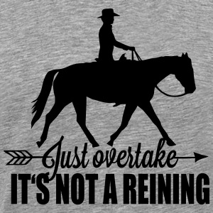 Just overtake! It's not a reining! T-shirts - Herre premium T-shirt