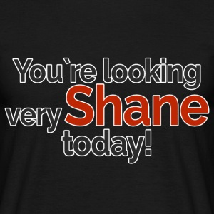 You`re looking very Shane today - Koszulka męska
