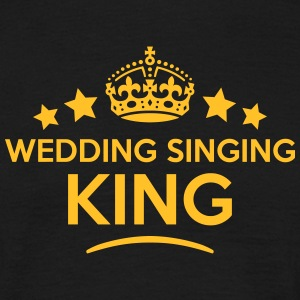wedding singing king keep calm style  T-SHIRT - Men's T-Shirt