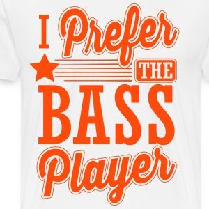 I prefer the bass player T-Shirts - Männer Premium T-Shirt