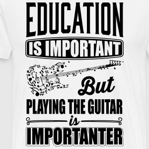 Playing the guitar is importanter than education T-Shirts - Männer Premium T-Shirt