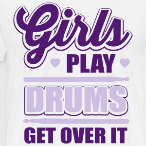 Girls play drums, get over it T-Shirts - Männer Premium T-Shirt