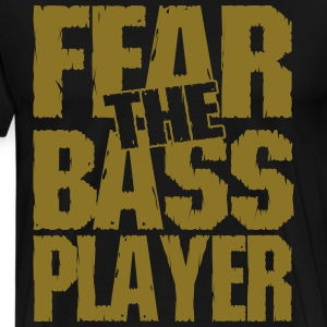 Fear the bass player T-Shirts - Männer Premium T-Shirt