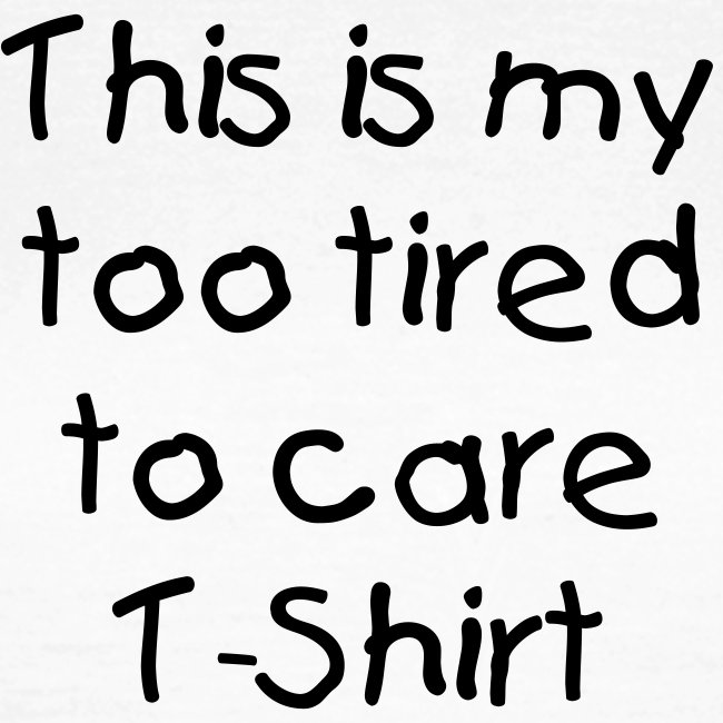 Too tired womens T-Shirt