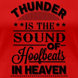 Thunder is the sound of hoofbeats in Heaven T-Shirts - Women's Premium T-Shirt