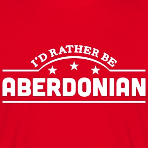id rather be aberdonian banner aberdeen t-shirt - Men's T-Shirt