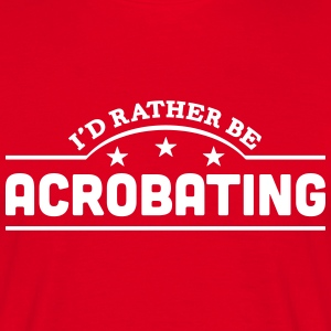 id rather be acrobating banner t-shirt - Men's T-Shirt